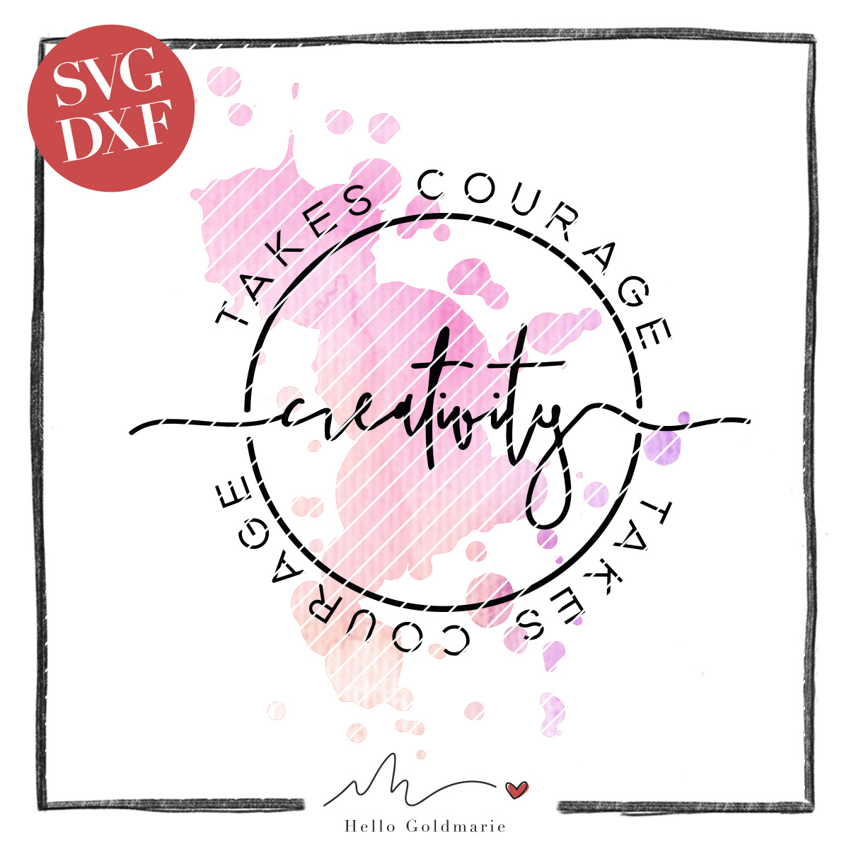 Hello Goldmarie Plotterdatei - Creativity takes Courage